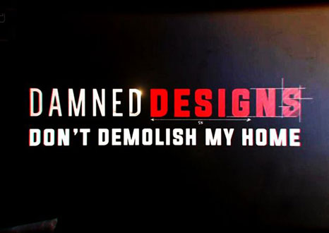 Channel 4 - Damned Designs: Don't Demolish My Home 2015